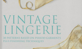 Book Review: Vintage Lingerie - 30 Patterns Based on Period Garments Plus Finishing Techniques by Jill Salen